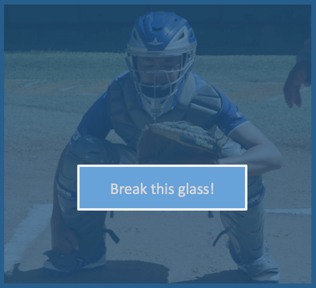 Break the glass with every pitch