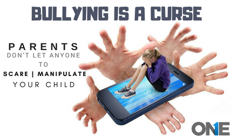 Bullying is a curse: Parents! Don't let anyone to scare, humiliate and manipulate your children