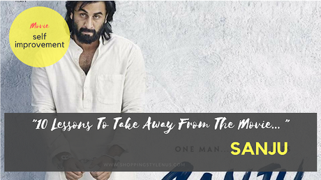 Shopping, Style and Us: India's Best Shopping and Selfhelp Blog - This is NOT the review of movie Sanju. I am no way defending the movie or being a critique. But I definitely learned this from Sanju movie and I have to tell. I can never be a critique even if I want to. Are these the only lessons one can take away from the movie? Probably not! You learn what you are ready to learn.
