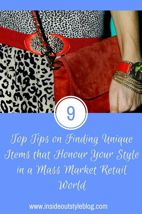 9 Top Tips on Finding Unique Items that Honour Your Style in a Mass Market Retail World