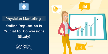 Physician Marketing – Online Reputation Is Crucial for Conversions [Study]