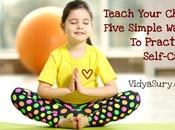 Teach Your Child Five Simple Ways Practice Self-Care
