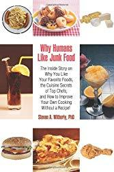 Image: Why Humans Like Junk Food: The Inside Story on Why You Like Your Favorite Foods, the Cuisine Secrets of Top Chefs, and How to Improve Your Own Cooking Without a Recipe!, by Steven Witherly (Author). Publisher: iUniverse, Inc. (June 11, 2007)