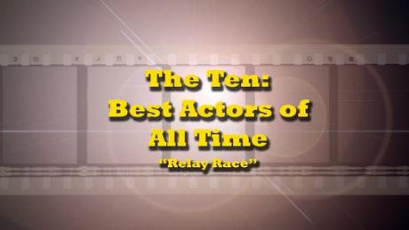 The Ten Best Actors of All Time Relay Race
