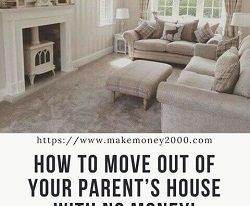 How to Move Out of Your Parent's House With No Money