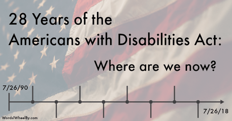 The Americans with Disabilities Act just turned 28 and I have some thoughts about it.