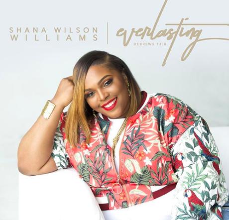 "Gospel News: Shana Wilson Williams New Album ""Everlasting"" Available Now"