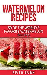 Image: Watermelon Recipes: 50 of the World's Favorite Watermelon Recipes (Fruit Recipe Series), by River Burk (Author). Publication Date: January 10, 2017