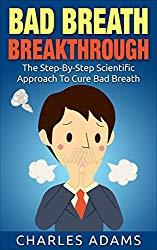 Image: Bad Breath: The Step-By-Step Scientific Approach To Cure Bad Breath, by Charles Adams (Author). Publication Date: April 30, 2015