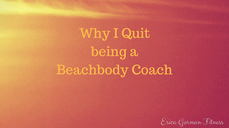 Why I Quit being a Beachbody Coach