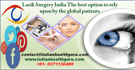 Lasik Surgery India: The best option to rely upon by the global patients