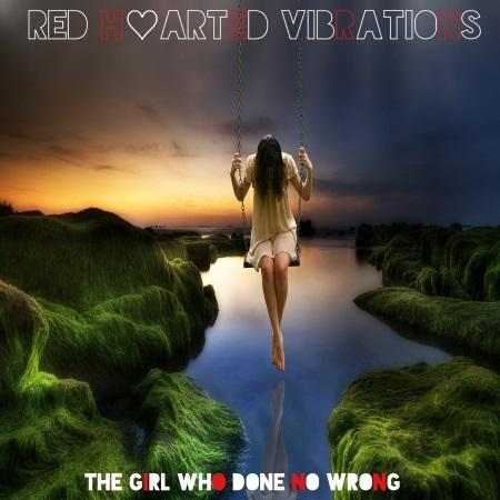 Red Hearted Vibrations: The Girl Who Done No Wrong