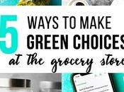 Ways Make Greener Choices Grocery Store