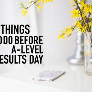 5 Things to do Before A-level Results Day! — Life of a Medic #Medicine #University #Alevelresults2018