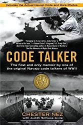 Image: Code Talker: The First and Only Memoir By One of the Original Navajo Code Talkers of WWII, by Chester Nez (Author), Judith Schiess Avila (Author). Publisher: Dutton Caliber (September 6, 2011)