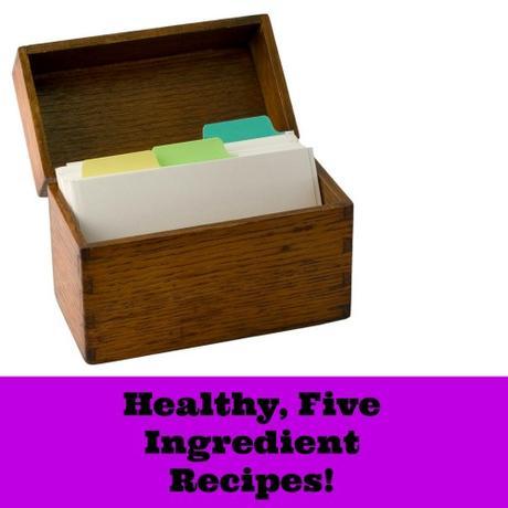Healthy, Five Ingredient Recipes!