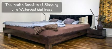 The Health Benefits of Sleeping on a Waterbed Mattress