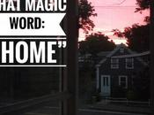 That Magic Word Home