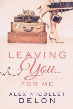 Leaving You…..For Me by Alex Nicollet Delon