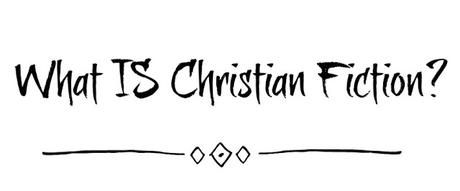 WHAT IS CHRISTIAN FICTION? A GUEST ARTICLE BY CHRISTIAN AUTHOR DAWN DYSON