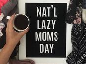 National Lazy Moms Day!