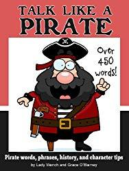 Image: Talk Like a Pirate: Pirate Words, Phrases, History and Character Tips, by Grace O'Blarney (Author), Lady Wench (Author). Publisher: New Forest Books (August 10, 2012)