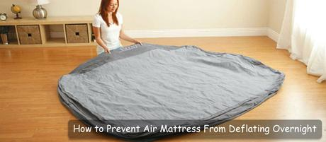 Why Do Air Mattresses Deflate Overnight? Tips to Prevent