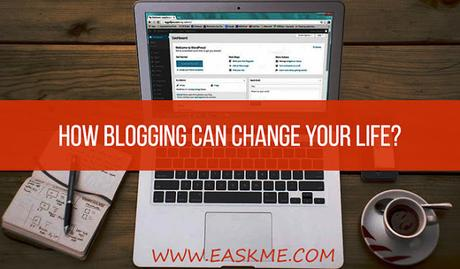 How Blogging can Change Your Life?