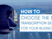Choose Best Transcription Service Your Business