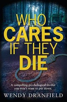 Who Cares If They Die by Wendy Dranfield
