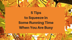 Tips Squeeze Some Running Time When Busy