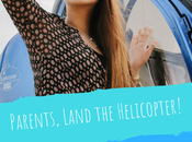 Parents, Land Your Helicopters. Seriously.