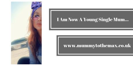 I am now a young single Mum...
