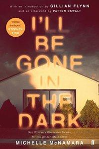 I'll Be Gone In The Dark: One Woman's Obsessive Search For The Golden State Killer – Michelle McNamara