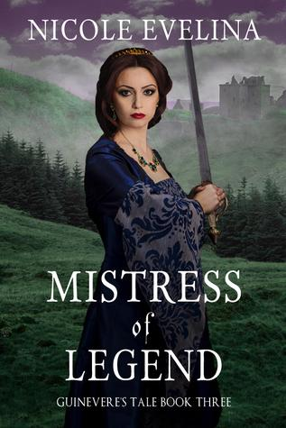 Mistress of Legend - Guinevere's Tale Book Three- by Nicole Eveline- Feature and Review