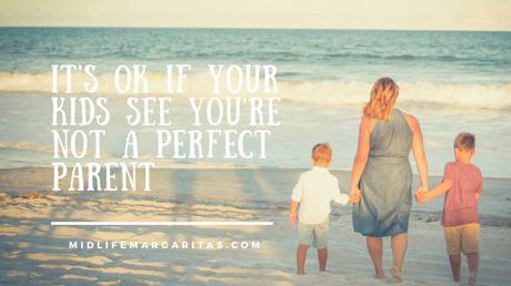 It's Ok If Your Kids See You Are Not A Perfect Parent