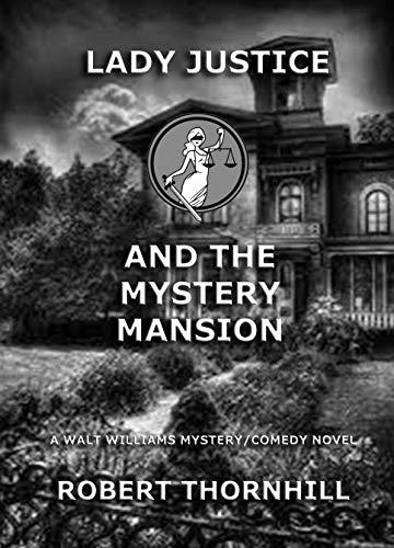 Lady Justice and the Mystery Mansion by [Thornhill, Robert]