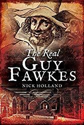 Image: The Real Guy Fawkes, by Nick Holland (Author). Publisher: Pen and Sword (November 21, 2017)