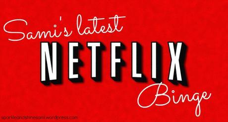 My latest Netflix binge