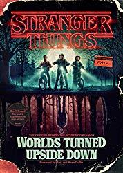 Image: Stranger Things: Worlds Turned Upside Down: The Official Behind-the-Scenes Companion, by Gina McIntyre (Author), Matt Duffer (Foreword), Ross Duffer (Foreword). Publisher: Del Rey (October 30, 2018)