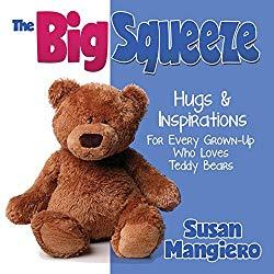 Image: The Big Squeeze: Hugs and Inspirations For Every Grown-Up Who Loves Teddy Bears, by Susan Mangiero (Author). Publisher: Happy Day Press (May 18, 2017)