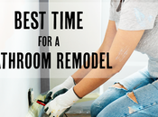 When Best Time Remodel Bathroom?
