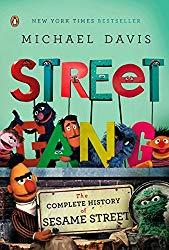 Image: Street Gang: The Complete History of Sesame Street, by Michael Davis (Author). Publisher: Penguin Books (October 27, 2009)