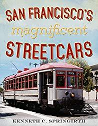 Image: San Francisco's Magnificent Streetcars (America Through Time), by Kenneth C. Springirth (Author). Publisher: America Through Time (August 19, 2015)