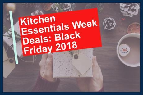 Kitchen-Essentials-Week-Deals-Black-Friday-2018