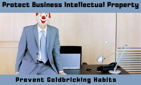 How to Protect Business Intellectual Property & Prevent Goldbricking Habits of Employees?