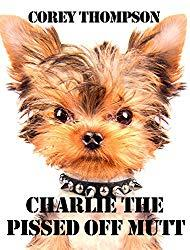 Image: Charlie The Pissed Off Mutt, by Corey Thompson (Author). Publication Date: November 25, 2014