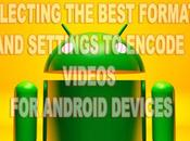 Select Best Format Settings Encode Videos Android Devices