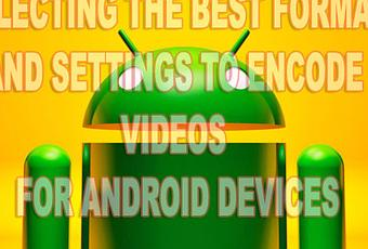 How to Select the Best Format and Settings To Encode Videos
