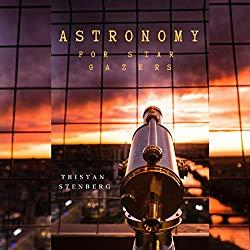 Image: Astronomy for Star Gazers: Through a Home Telescope, by Tristan Stenberg (Author), Nathan E. Bradshaw (Narrator), Themeworks Production (Publisher). Audible.com Release Date: November 8, 2018